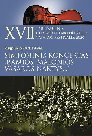 """XVII TARPTAUTINIS CHAIMO FRENKELIO VILOS VASAROS FESTIVALIS. Simfoninis koncertas """"Ramios, malonios vasaros naktys..."""""""