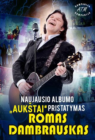 """ROMAS DAMBRAUSKAS. Naujausio albumo """"AUKŠTAI"""" pristatymo koncertai"""