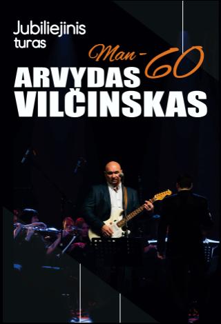 Jubiliejinis turas. Arvydas Vilčinskas. Man - 60.
