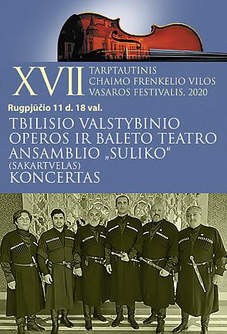 "[PERKELTAS] XVII TARPTAUTINIS CHAIMO FRENKELIO VILOS VASAROS FESTIVALIS   Tbilisio valstybinio operos ir baleto teatro ansamblio ""Suliko"" (Sakartvelas) koncertas"